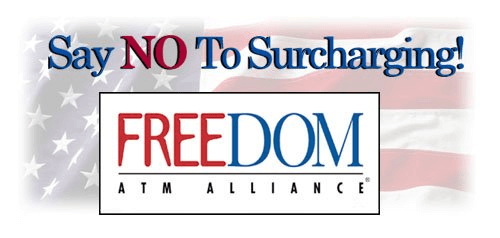 Say NO to Surcharging! Freedom ATM Alliance(TM)